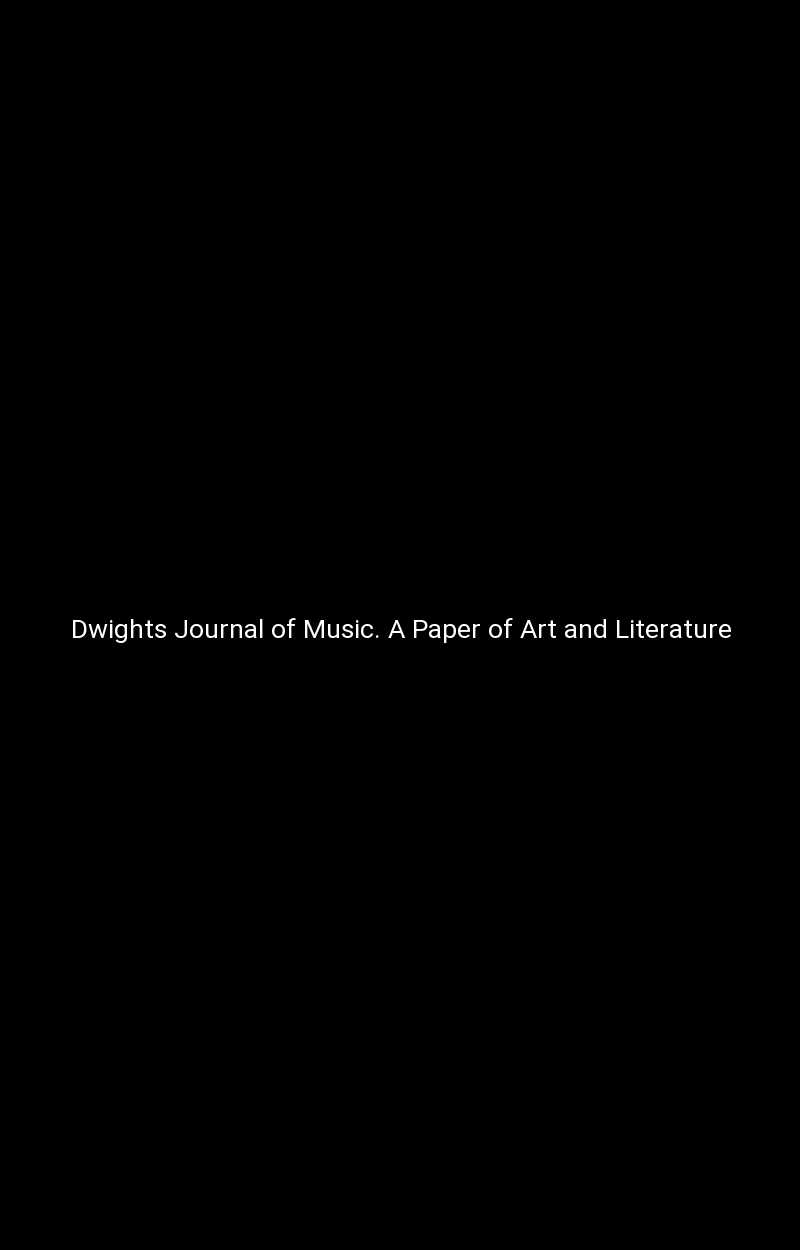 Dwights Journal of Music. A Paper of Art and Literature