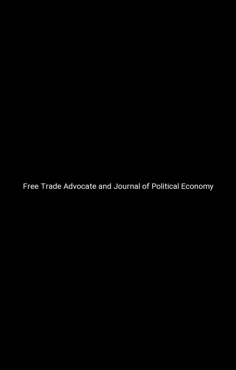 Free Trade Advocate and Journal of Political Economy