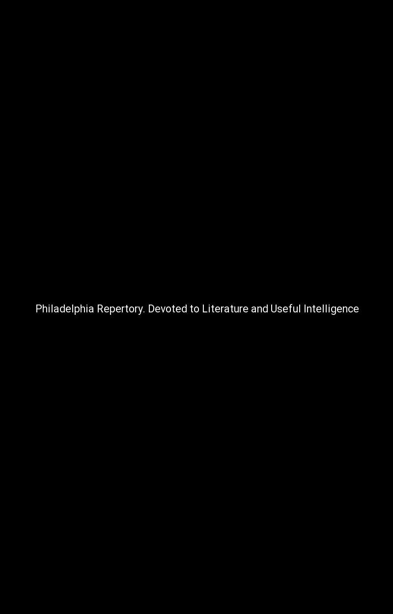 Philadelphia Repertory. Devoted to Literature and Useful Intelligence