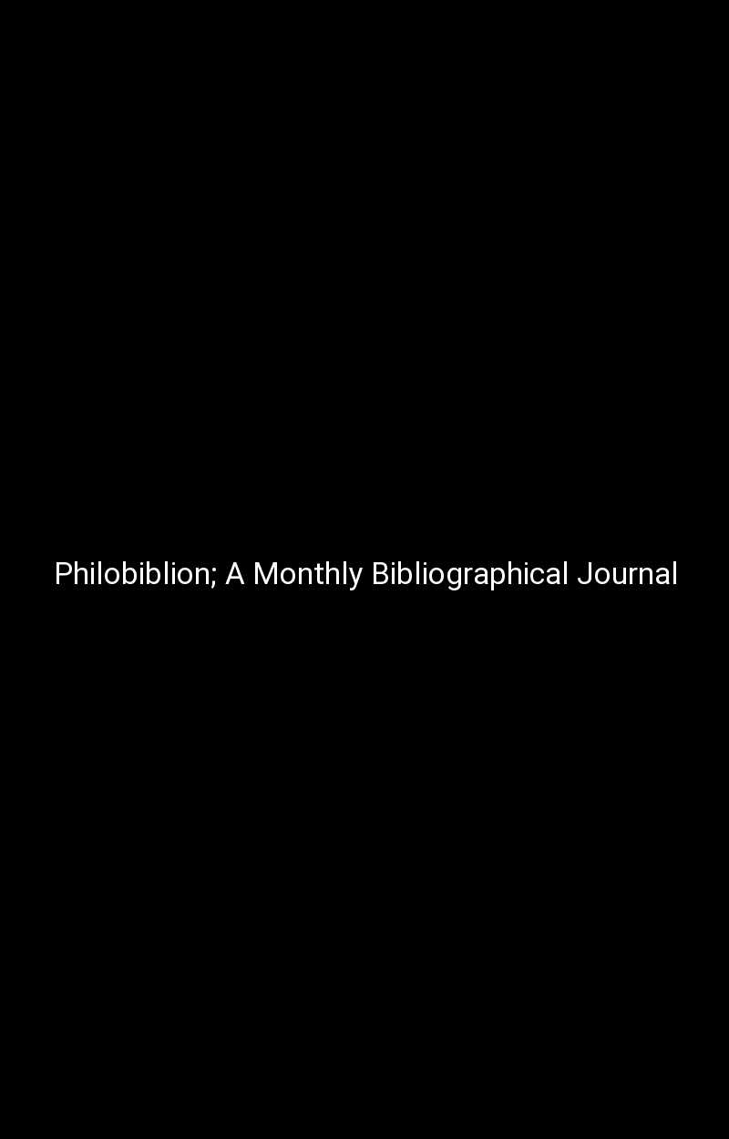 Philobiblion; A Monthly Bibliographical Journal