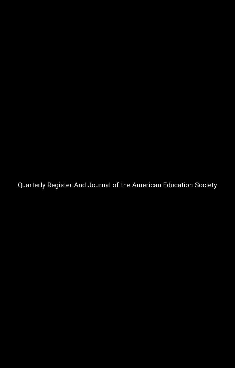 Quarterly Register And Journal of the American Education Society