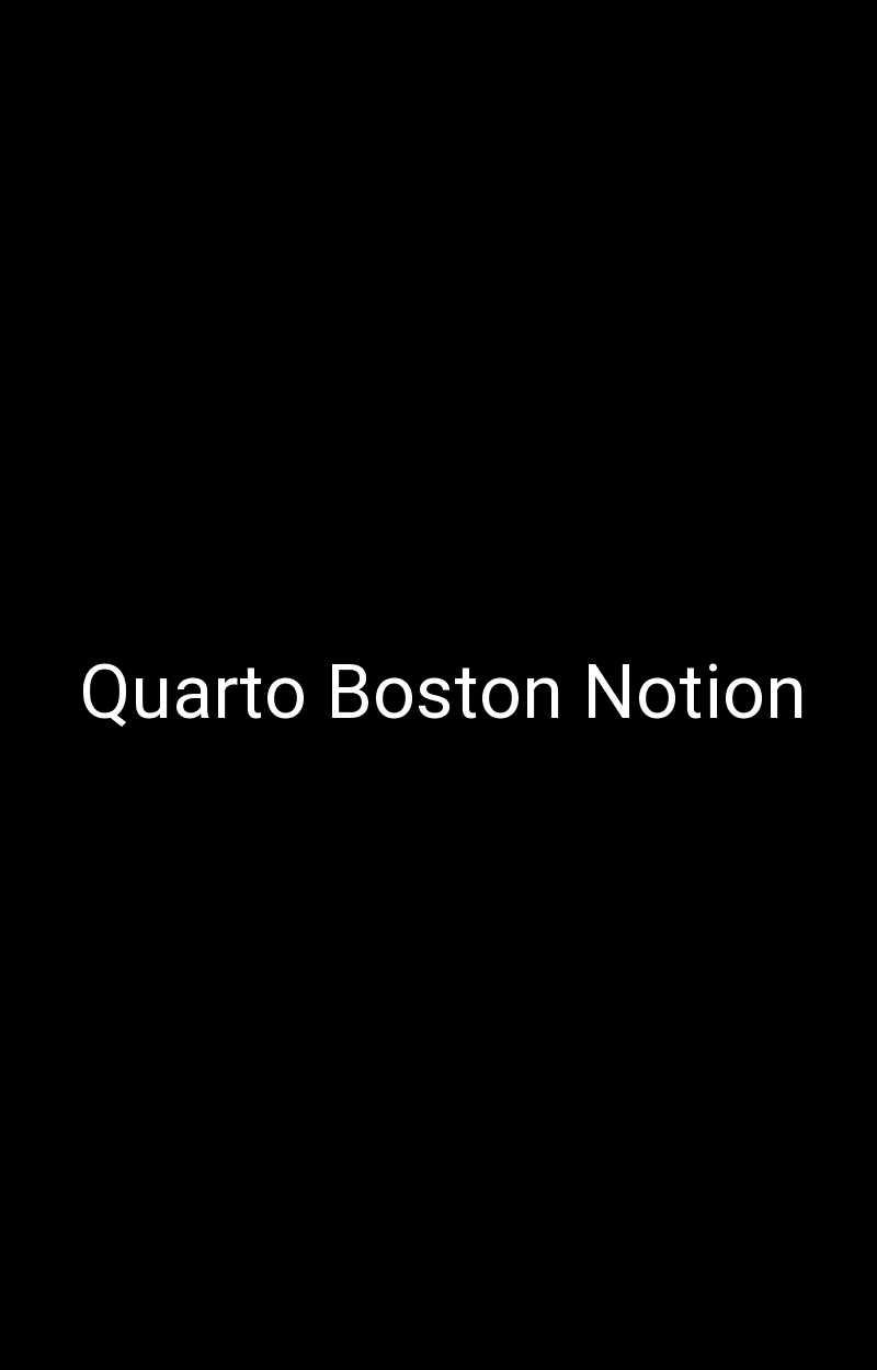 Quarto Boston Notion